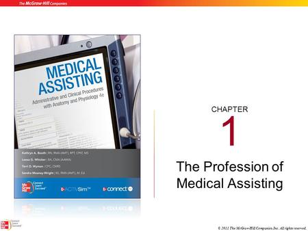 CHAPTER © 2011 The McGraw-Hill Companies, Inc. All rights reserved. 1 The Profession of Medical Assisting.