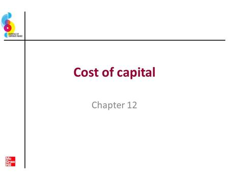 Cost of capital Chapter 12. Key concepts and skills Know how to determine a firms cost of equity capital Know how to determine a firms cost of debt Know.