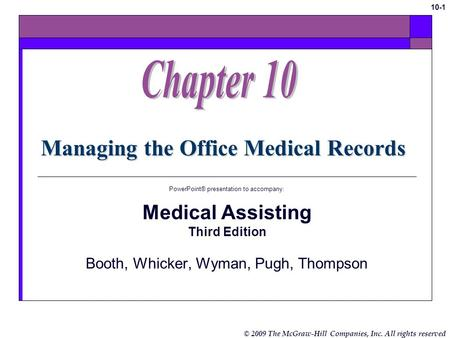 © 2009 The McGraw-Hill Companies, Inc. All rights reserved 10-1 Managing the Office Medical Records PowerPoint® presentation to accompany: Medical Assisting.