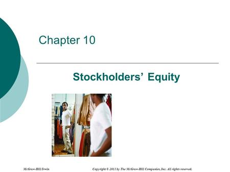 Chapter 10 Stockholders Equity McGraw-Hill/Irwin Copyright © 2011 by The McGraw-Hill Companies, Inc. All rights reserved.