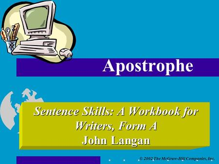 © 2002 The McGraw-Hill Companies, Inc. Sentence Skills: A Workbook for Writers, Form A John Langan Apostrophe.