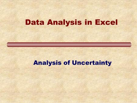 Data Analysis in Excel Analysis of Uncertainty. Learning Objectives Learn to use statistical Excel functions: average, median, min, max, stdev, var, varp,