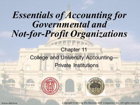 Essentials of Accounting for Governmental and Not-for-Profit Organizations Chapter 11 College and University Accounting Private Institutions McGraw-Hill/Irwin.