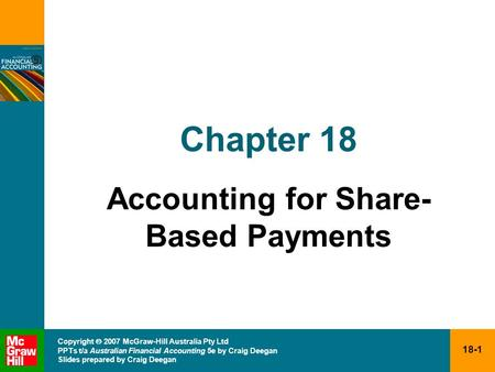 18-1 Copyright 2007 McGraw-Hill Australia Pty Ltd PPTs t/a Australian Financial Accounting 5e by Craig Deegan Slides prepared by Craig Deegan Chapter 18.