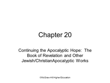 ©McGraw-Hill Higher Education Chapter 20 Continuing the Apocalyptic Hope: The Book of Revelation and Other Jewish/ChristianApocalyptic Works.