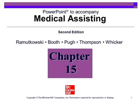 1 Medical Assisting Chapter 15 PowerPoint ® to accompany Second Edition Ramutkowski Booth Pugh Thompson Whicker Copyright © The McGraw-Hill Companies,