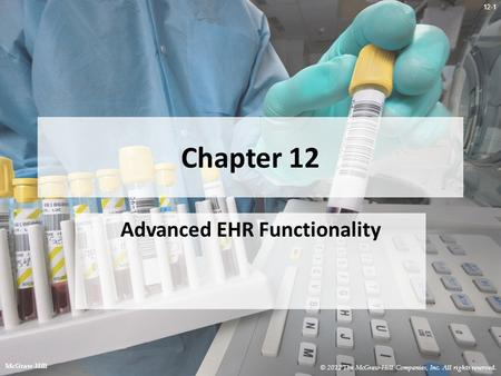 12-1 Chapter 12 Advanced EHR Functionality © 2012 The McGraw-Hill Companies, Inc. All rights reserved. McGraw-Hill.