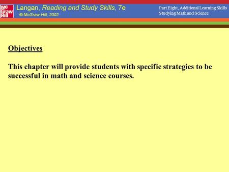 Objectives This chapter will provide students with specific strategies to be successful in math and science courses. Part Eight, Additional Learning Skills.