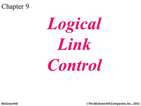 McGraw-Hill©The McGraw-Hill Companies, Inc., 2003 Chapter 9 Logical Link Control.