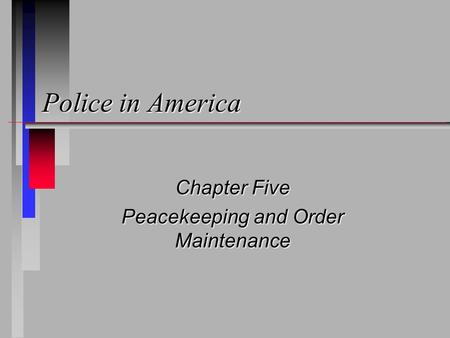 Police in America Chapter Five Peacekeeping and Order Maintenance.