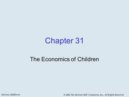 McGraw-Hill/Irwin © 2002 The McGraw-Hill Companies, Inc., All Rights Reserved. Chapter 31 The Economics of Children.