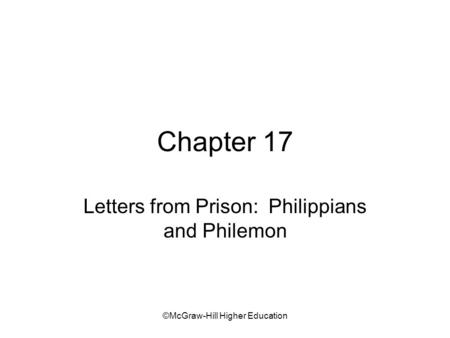 ©McGraw-Hill Higher Education Chapter 17 Letters from Prison: Philippians and Philemon.