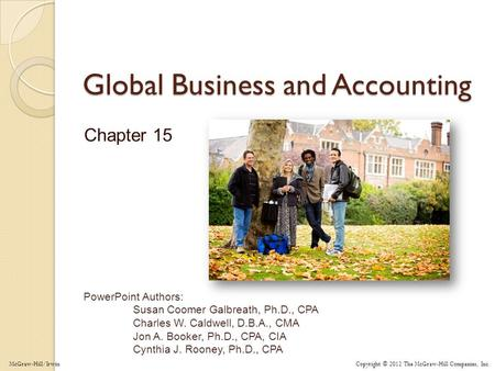 Copyright © 2012 The McGraw-Hill Companies, Inc. PowerPoint Authors: Susan Coomer Galbreath, Ph.D., CPA Charles W. Caldwell, D.B.A., CMA Jon A. Booker,