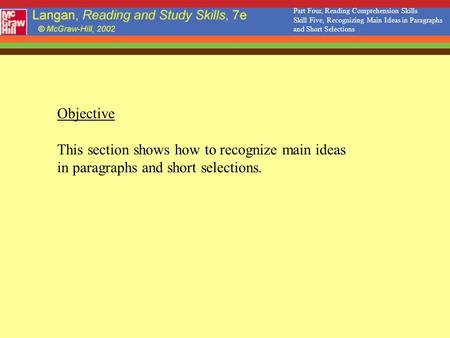 Objective This section shows how to recognize main ideas in paragraphs and short selections. Part Four, Reading Comprehension Skills Skill Five, Recognizing.