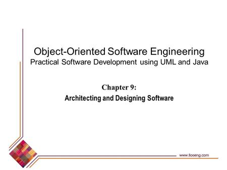 Object-Oriented Software Engineering Practical Software Development using UML and Java Chapter 9: Architecting and Designing Software.