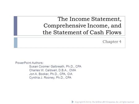 The Income Statement, Comprehensive Income, and the Statement of Cash Flows Chapter 4 Chapter 4: The Income Statement, Comprehensive Income, and the.
