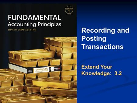 Recording and Posting Transactions Extend Your Knowledge: 3.2.
