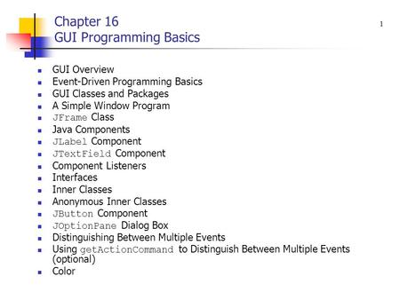 Chapter 16 GUI Programming Basics GUI Overview Event-Driven Programming Basics GUI Classes and Packages A Simple Window Program JFrame Class Java Components.