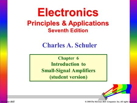 McGraw-Hill © 2008 The McGraw-Hill Companies Inc. All rights reserved. Electronics Principles & Applications Seventh Edition Chapter 6 Introduction to.