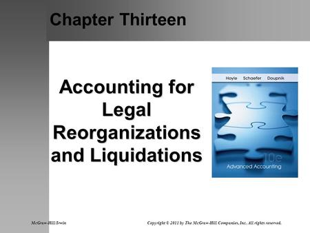 Chapter Thirteen Accounting for Legal Reorganizations and Liquidations McGraw-Hill/Irwin Copyright © 2011 by The McGraw-Hill Companies, Inc. All rights.