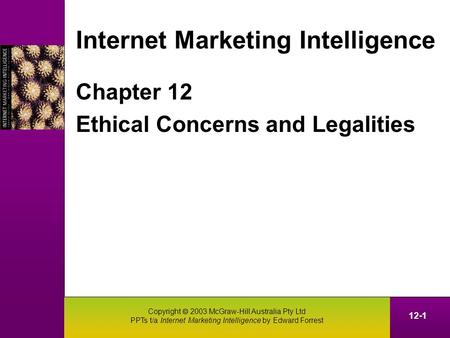 Copyright 2003 McGraw-Hill Australia Pty Ltd PPTs t/a Internet Marketing Intelligence by Edward Forrest 12-1 Internet Marketing Intelligence Chapter 12.