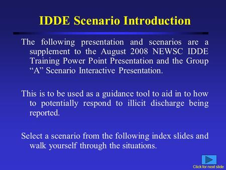 IDDE Scenario Introduction The following presentation and scenarios are a supplement to the August 2008 NEWSC IDDE Training Power Point Presentation and.