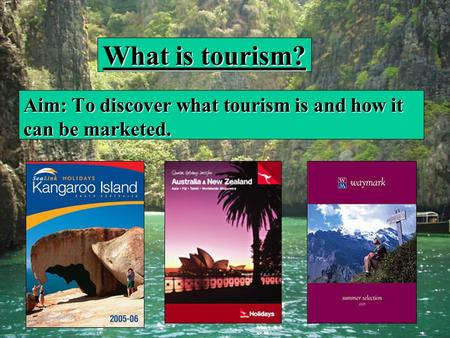 What is tourism? Aim: To discover what tourism is and how it can be marketed.