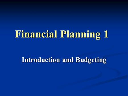 Financial Planning 1 Introduction and Budgeting. Learning Objectives Understand the importance of linking planning and budgeting Understand the importance.