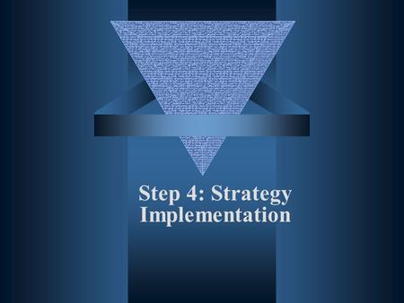 Step 4: Strategy Implementation. Learning Objectives Understand the elements and benefits of developing an action plan Value the involvement of internal.