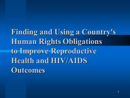 1 Finding and Using a Country's Human Rights Obligations to Improve Reproductive Health and HIV/AIDS Outcomes.