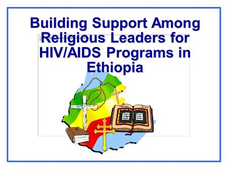 Building Support Among Religious Leaders for HIV/AIDS Programs in Ethiopia.