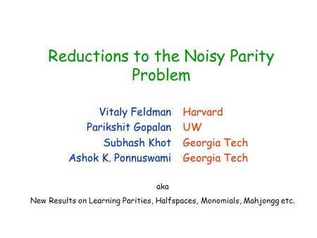 Reductions to the Noisy Parity Problem TexPoint fonts used in EMF. Read the TexPoint manual before you delete this box.: AAA A A A A Vitaly Feldman Parikshit.