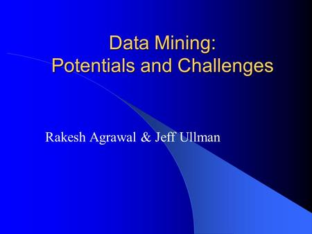 Data Mining: Potentials and Challenges Rakesh Agrawal & Jeff Ullman.