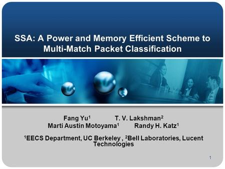 1 SSA: A Power and Memory Efficient Scheme to Multi-Match Packet Classification Fang Yu 1 T. V. Lakshman 2 Marti Austin Motoyama 1 Randy H. Katz 1 1 EECS.