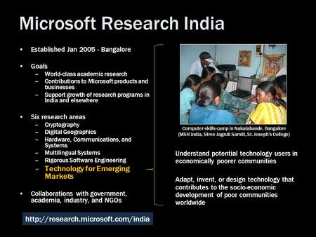 Microsoft Research India Established Jan 2005 - Bangalore Goals –World-class academic research –Contributions to Microsoft products and businesses –Support.