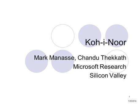 1 Koh-i-Noor Mark Manasse, Chandu Thekkath Microsoft Research Silicon Valley 1/29/2014.