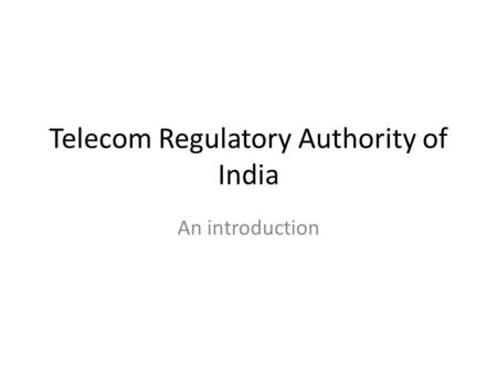 Telecom Regulatory Authority of India An introduction.