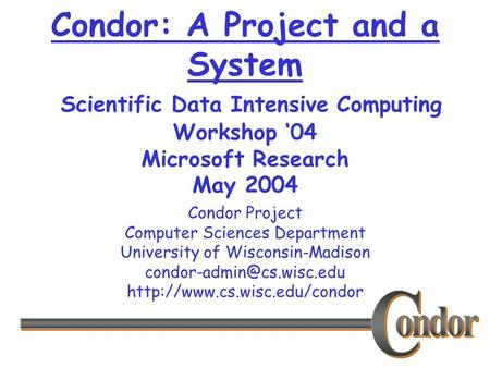Condor Project Computer Sciences Department University of Wisconsin-Madison  Condor: A Project and.