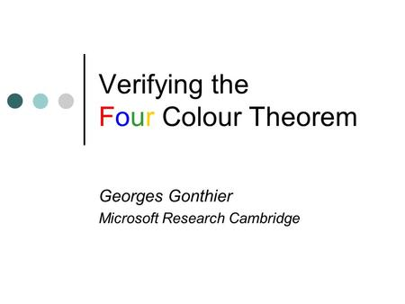 Verifying the Four Colour Theorem Georges Gonthier Microsoft Research Cambridge.