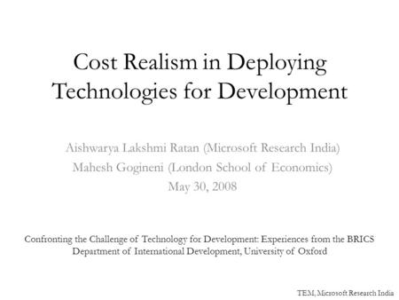 Cost Realism in Deploying Technologies for Development Aishwarya Lakshmi Ratan (Microsoft Research India) Mahesh Gogineni (London School of Economics)