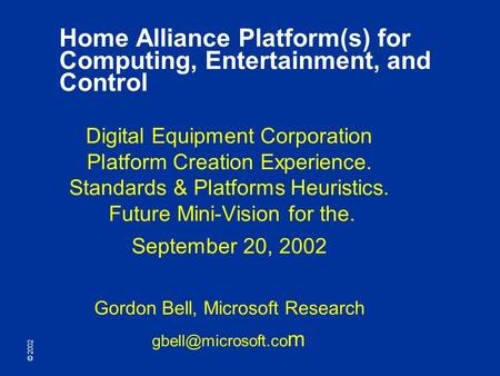 © 2002 Home Alliance Platform(s) for Computing, Entertainment, and Control Digital Equipment Corporation Platform Creation Experience. Standards & Platforms.