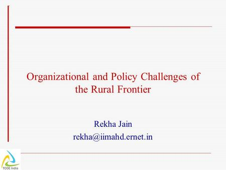 Organizational and Policy Challenges of the Rural Frontier Rekha Jain