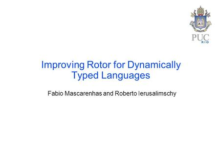 Improving Rotor for Dynamically Typed Languages Fabio Mascarenhas and Roberto Ierusalimschy.