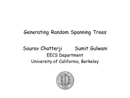 Generating Random Spanning Trees Sourav Chatterji Sumit Gulwani EECS Department University of California, Berkeley.