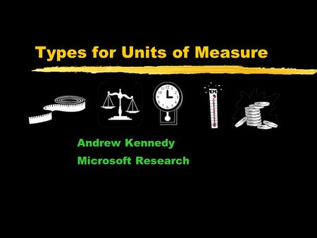 Types for Units of Measure Andrew Kennedy Microsoft Research.