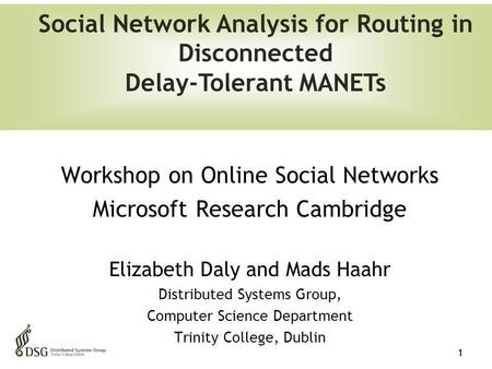 1 Workshop on Online Social Networks Microsoft Research Cambridge Elizabeth Daly and Mads Haahr Distributed Systems Group, Computer Science Department.