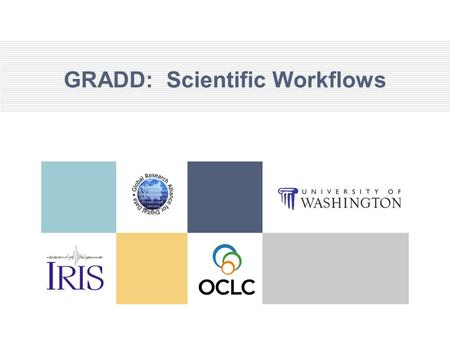 GRADD: Scientific Workflows. Scientific Workflow E. Science laboris Workflows are the new rock and roll of eScience Machinery for coordinating the execution.