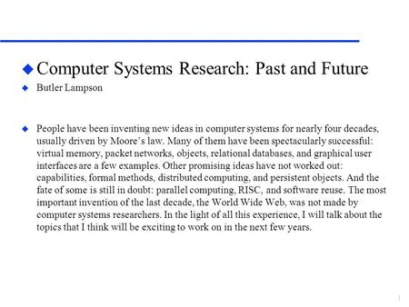U Computer Systems Research: Past and Future u Butler Lampson u People have been inventing new ideas in computer systems for nearly four decades, usually.