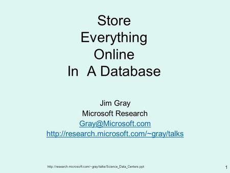 1 Store Everything Online In A Database Jim Gray Microsoft Research