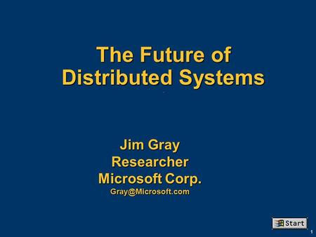 1 The Future of Distributed Systems. Jim Gray Researcher Microsoft Corp.